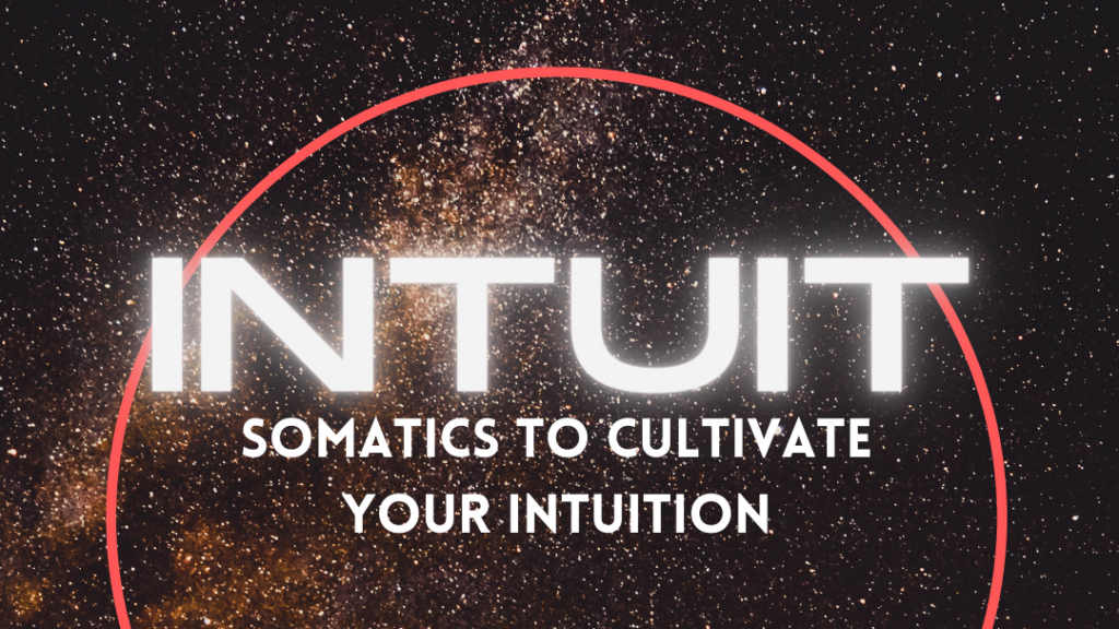 Intuit: Somatics to Cultivate Your Intuition